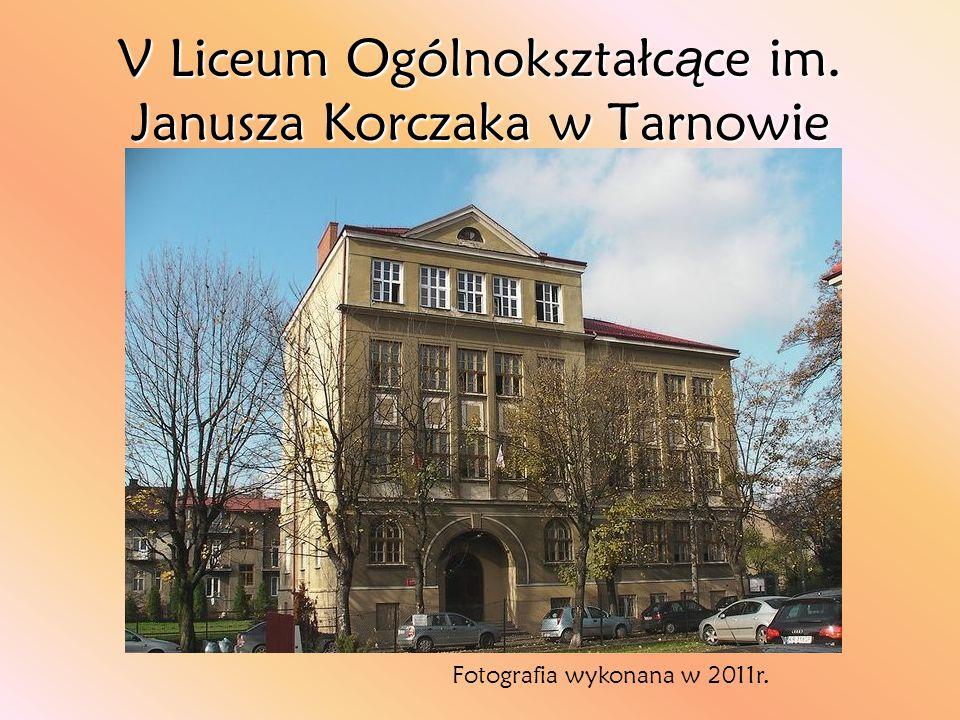 V Liceum Ogólnokształc ą ce im. Janusza Korczaka w Tarnowie Fotografia wykonana w 2011r.