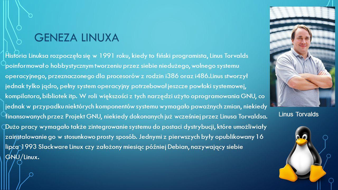 GENEZA LINUXA Historia Linuksa rozpoczęła się w 1991 roku, kiedy to fiński programista, Linus Torvalds poinformował o hobbystycznym tworzeniu przez siebie niedużego, wolnego systemu operacyjnego, przeznaczonego dla procesorów z rodzin i386 oraz i486.Linus stworzył jednak tylko jądro, pełny system operacyjny potrzebował jeszcze powłoki systemowej, kompilatora, bibliotek itp.