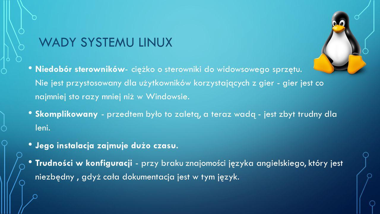 ZALETY SYSTEMU LINUX Stabilność - przy korzystaniu ze stabilnego jądra nie sposób powiesić systemu. Bezpieczeństwo - stabilne jądra posiadają minimaln