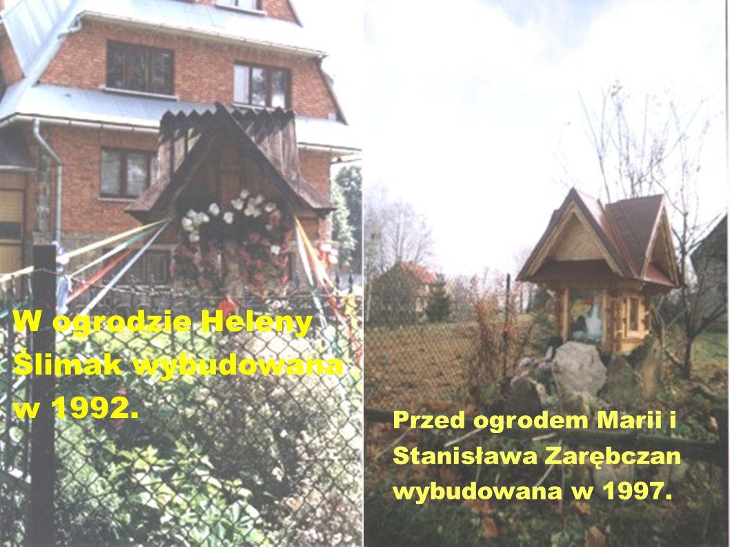 Kapliczka przed sklepem została wybudowana przez Stanisława Kustwana Kapliczka w ogrodzie Lucyny i Zbigniewa Bafii wybudowana w1930