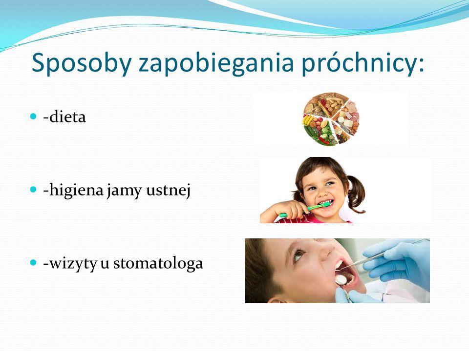Sposoby zapobiegania próchnicy: -dieta -higiena jamy ustnej -wizyty u stomatologa
