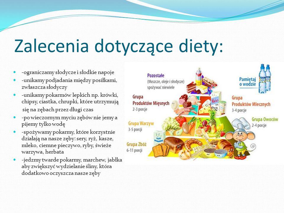Zalecenia dotyczące diety: -ograniczamy słodycze i słodkie napoje -unikamy podjadania między posiłkami, zwłaszcza słodyczy -unikamy pokarmów lepkich n