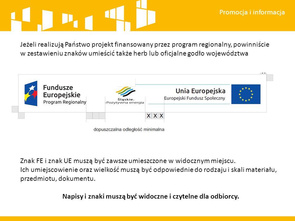 Promocja i informacja Jeżeli realizują Państwo projekt finansowany przez program regionalny, powinniście w zestawieniu znaków umieścić także herb lub oficjalne godło województwa Znak FE i znak UE muszą być zawsze umieszczone w widocznym miejscu.