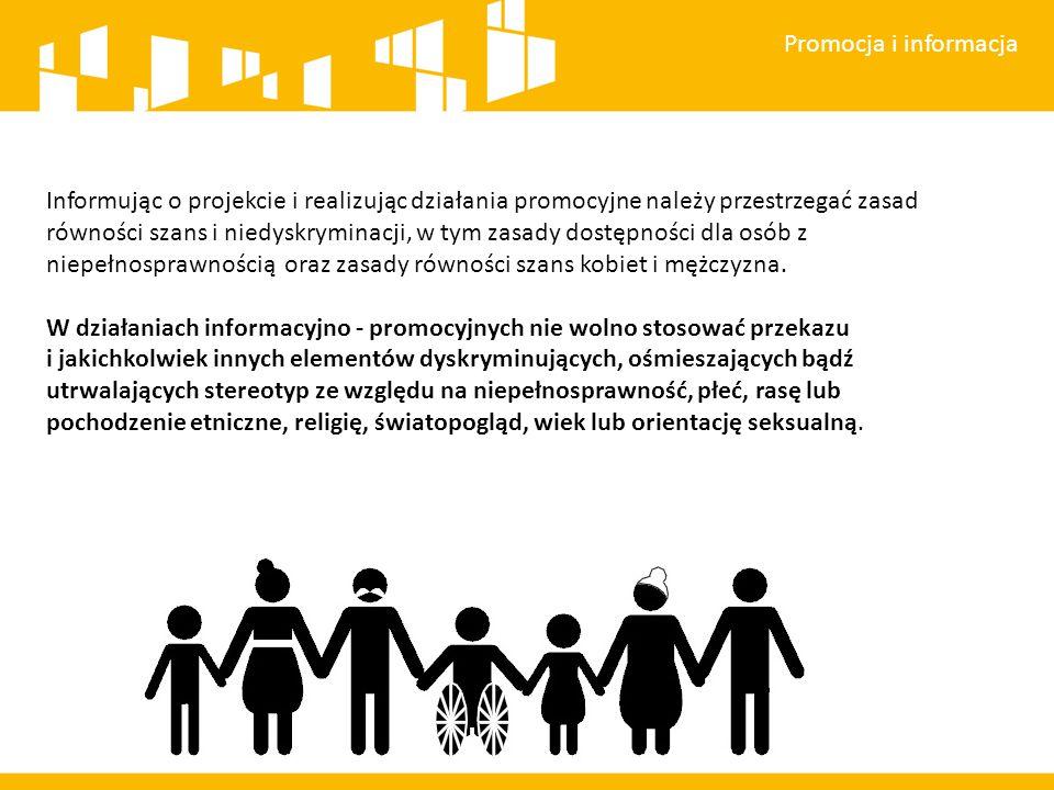 Promocja i informacja Informując o projekcie i realizując działania promocyjne należy przestrzegać zasad równości szans i niedyskryminacji, w tym zasady dostępności dla osób z niepełnosprawnością oraz zasady równości szans kobiet i mężczyzna.