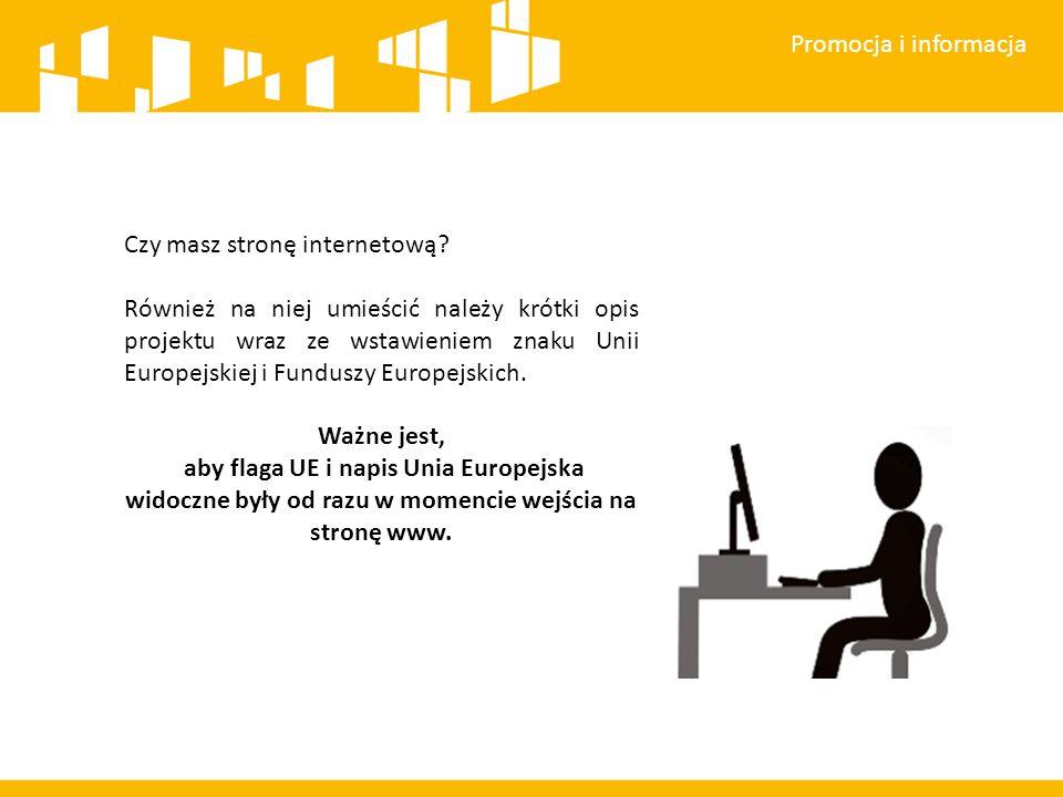 Promocja i informacja Na stronie powinny zostać zamieszczone między innymi:  cele projektu,  planowane efekty,  wartość projektu,  wkład Funduszy Europejskich,  rekomendujemy zamieszczenie zdjęć, grafik, materiałów audiowizualnych.