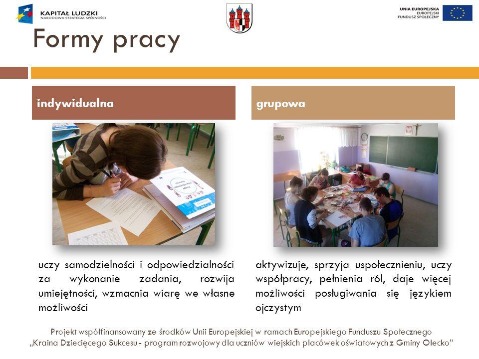 """Formy pracy Projekt współfinansowany ze środków Unii Europejskiej w ramach Europejskiego Funduszu Społecznego """"Kraina Dziecięcego Sukcesu - program ro"""