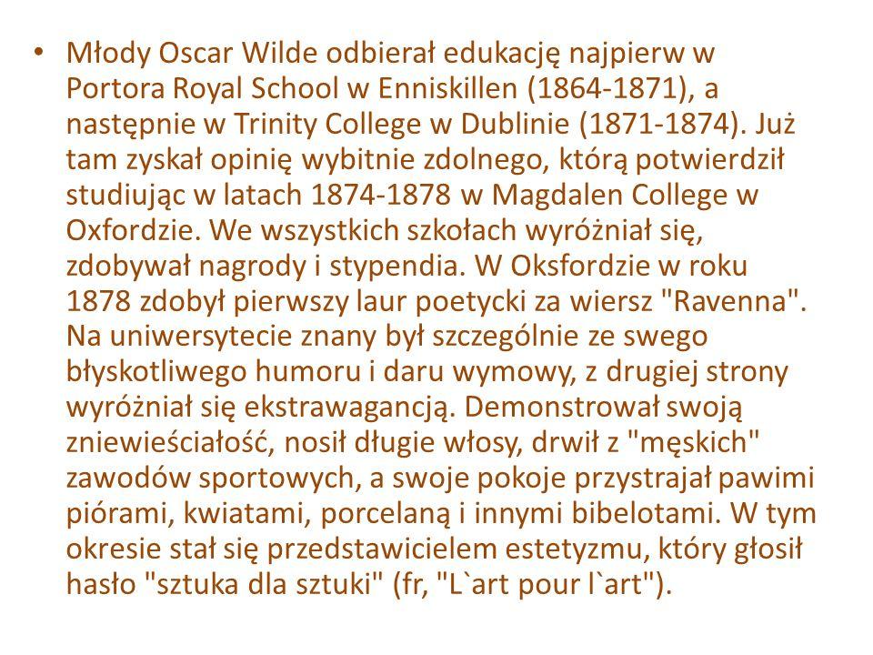 Młody Oscar Wilde odbierał edukację najpierw w Portora Royal School w Enniskillen (1864-1871), a następnie w Trinity College w Dublinie (1871-1874).