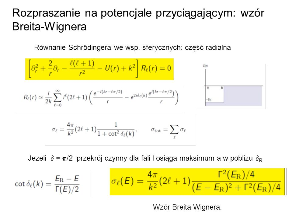 Rozpraszanie na potencjale przyciągającym: wzór Breita-Wignera Równanie Schrődingera we wsp. sferycznych: część radialna Jeżeli  =  /2 przekrój czy