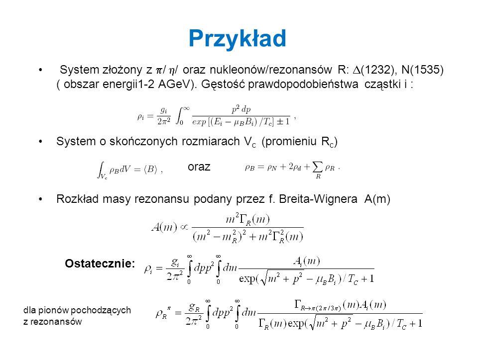 Przykład System złożony z  /  / oraz nukleonów/rezonansów R:  (1232), N(1535) ( obszar energii1-2 AGeV). Gęstość prawdopodobieństwa cząstki i : Sys