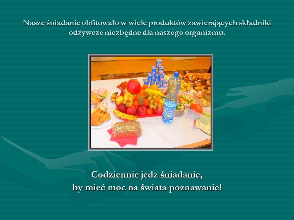 Nasze śniadanie obfitowało w wiele produktów zawierających składniki odżywcze niezbędne dla naszego organizmu. Codziennie jedz śniadanie, by mieć moc