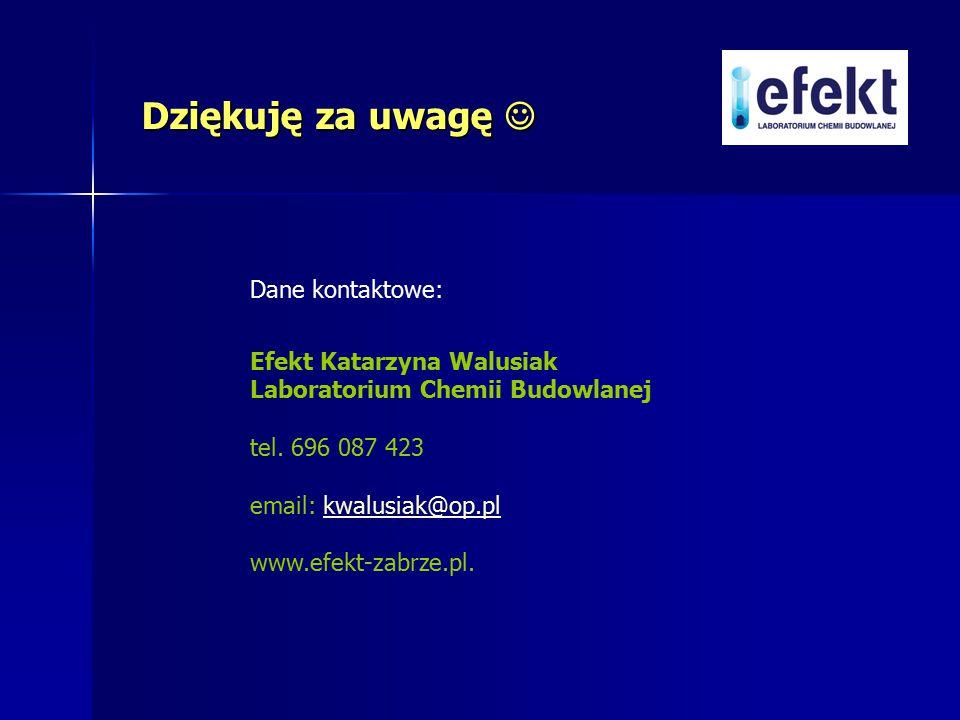 Dane kontaktowe: Efekt Katarzyna Walusiak Laboratorium Chemii Budowlanej tel. 696 087 423 email: kwalusiak@op.plkwalusiak@op.pl www.efekt-zabrze.pl. D