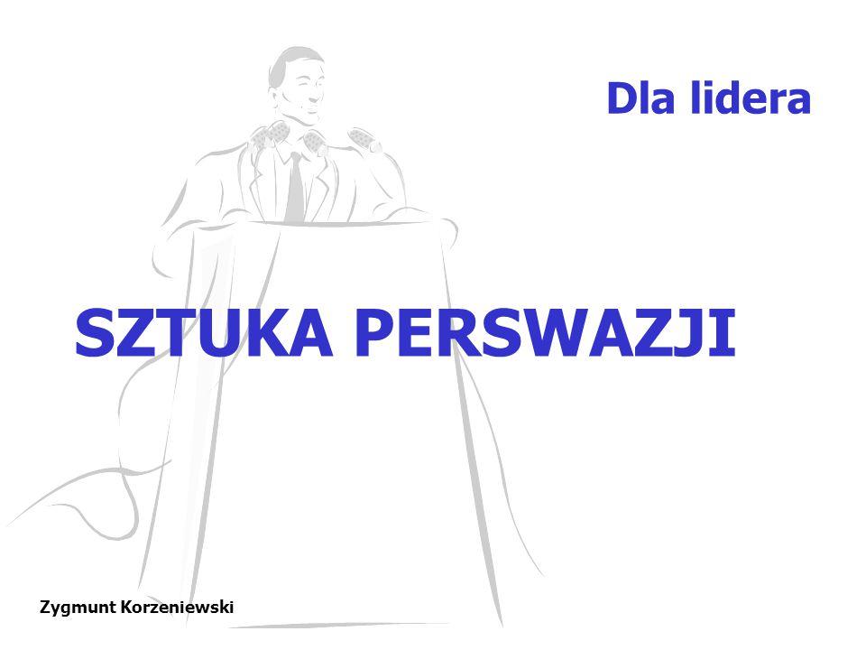 Zygmunt Korzeniewski SZTUKA PERSWAZJI Dla lidera