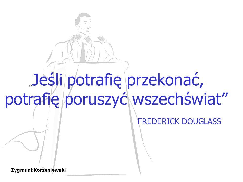 """Zygmunt Korzeniewski """" Jeśli potrafię przekonać, potrafię poruszyć wszechświat"""" FREDERICK DOUGLASS"""
