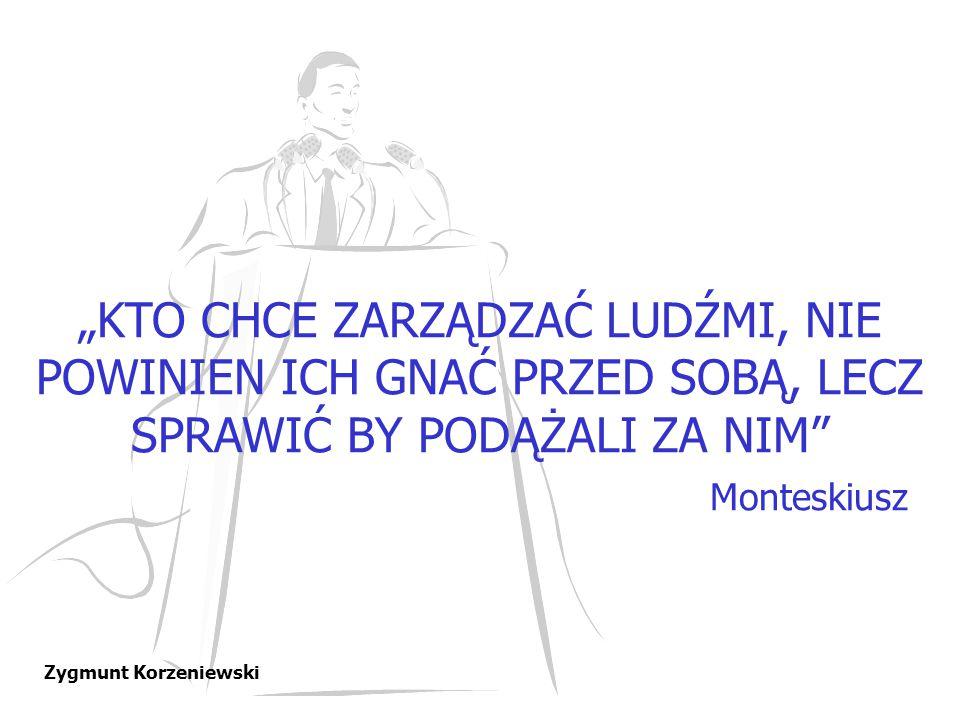 """""""KTO CHCE ZARZĄDZAĆ LUDŹMI, NIE POWINIEN ICH GNAĆ PRZED SOBĄ, LECZ SPRAWIĆ BY PODĄŻALI ZA NIM"""" Monteskiusz"""