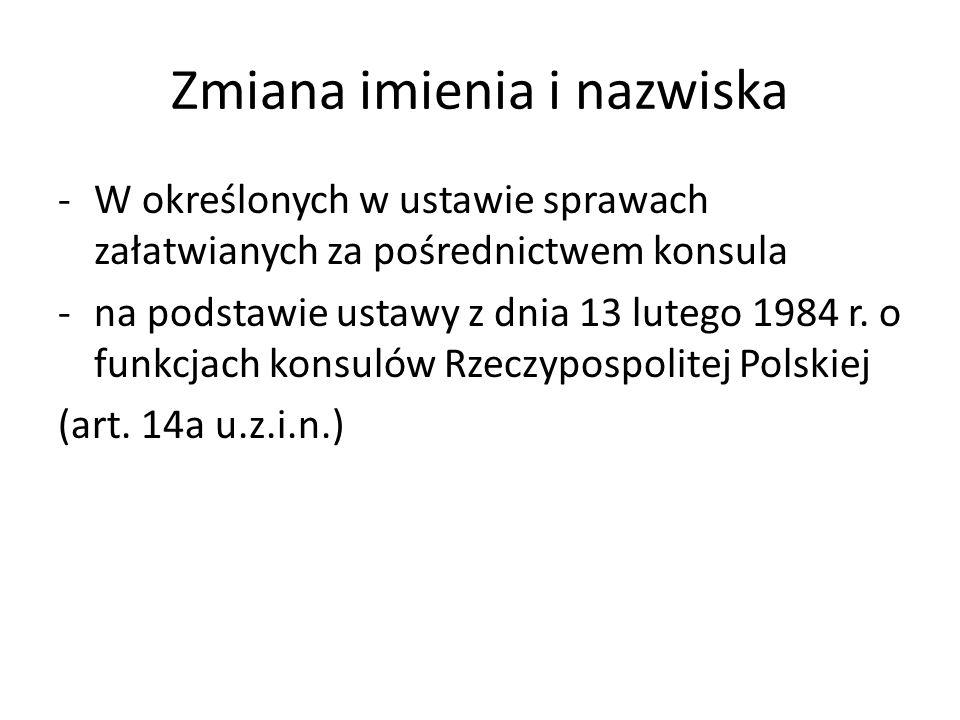 Zmiana imienia i nazwiska Ustawę stosuje się do: 1) obywateli polskich; 2) cudzoziemców niemających obywatelstwa żadnego państwa, jeżeli mają w Rzeczypospolitej Polskiej miejsce zamieszkania; 3) cudzoziemców, którzy uzyskali w Rzeczypospolitej Polskiej status uchodźcy, z zastrzeżeniem późniejszych przepisów.