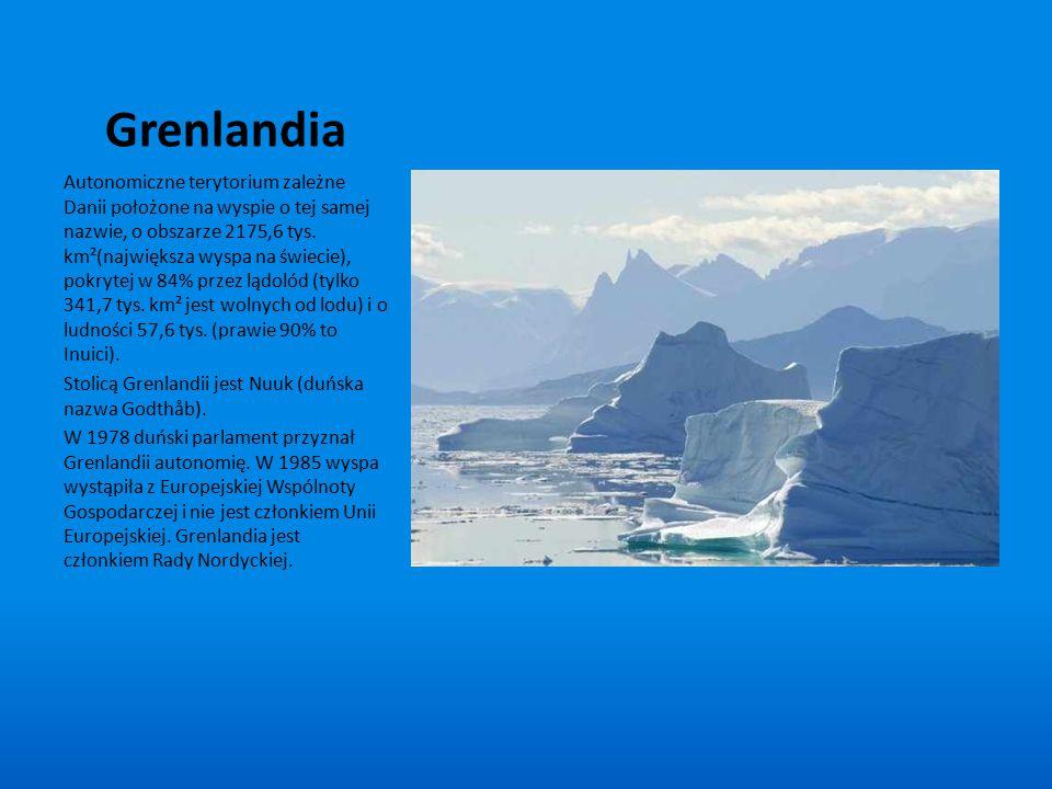 Grenlandia Autonomiczne terytorium zależne Danii położone na wyspie o tej samej nazwie, o obszarze 2175,6 tys. km²(największa wyspa na świecie), pokry
