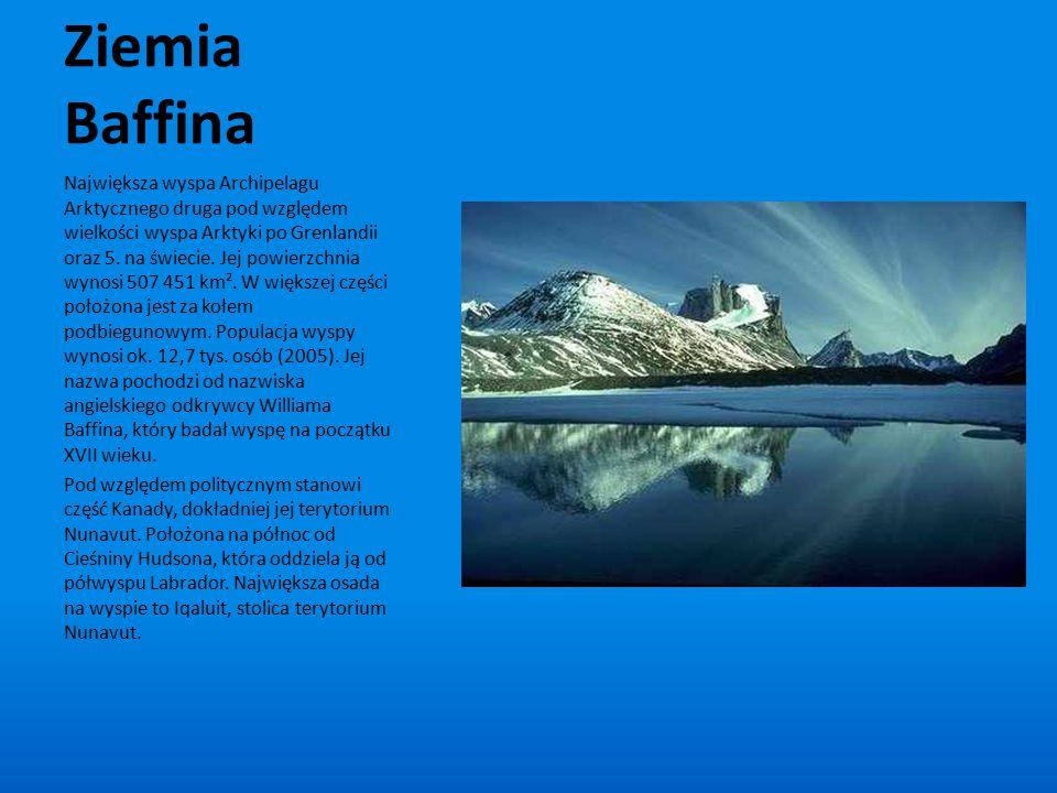 Ziemia Baffina Największa wyspa Archipelagu Arktycznego druga pod względem wielkości wyspa Arktyki po Grenlandii oraz 5. na świecie. Jej powierzchnia