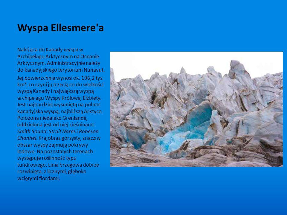 Wyspa Ellesmere'a Należąca do Kanady wyspa w Archipelagu Arktycznym na Oceanie Arktycznym. Administracyjnie należy do kanadyjskiego terytorium Nunavut