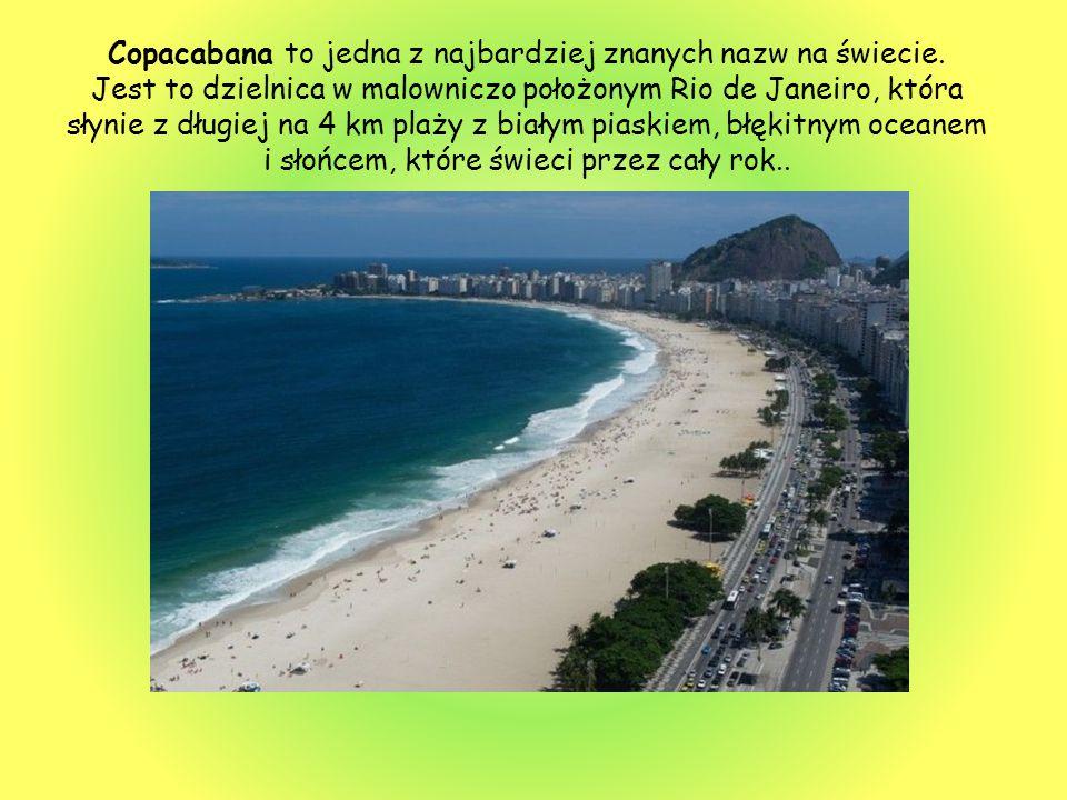 Copacabana to jedna z najbardziej znanych nazw na świecie. Jest to dzielnica w malowniczo położonym Rio de Janeiro, która słynie z długiej na 4 km pla