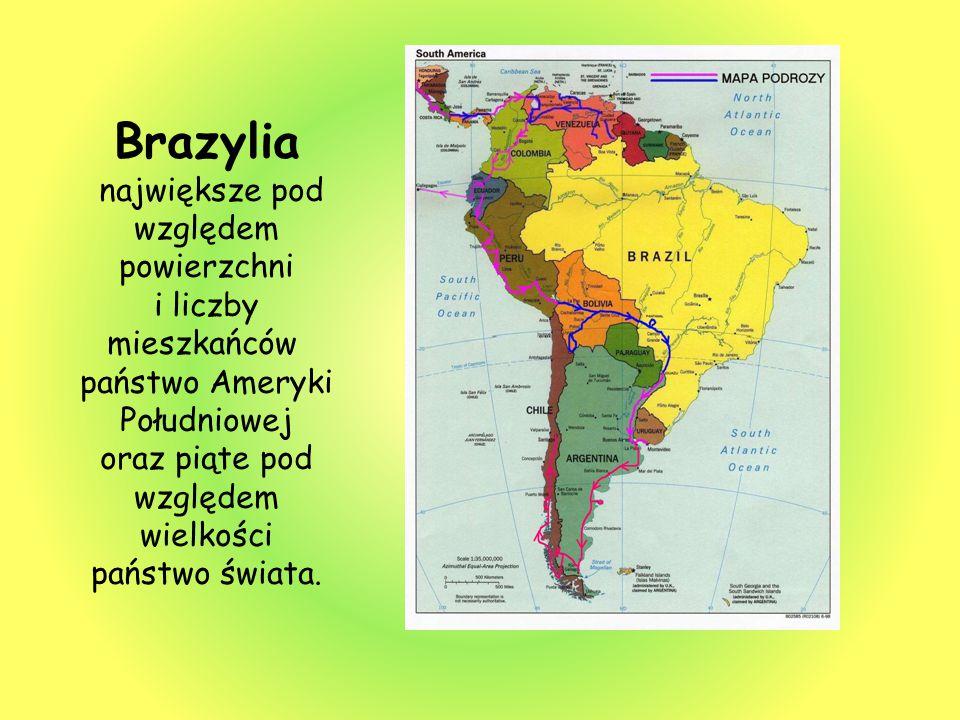Brazylia największe pod względem powierzchni i liczby mieszkańców państwo Ameryki Południowej oraz piąte pod względem wielkości państwo świata.