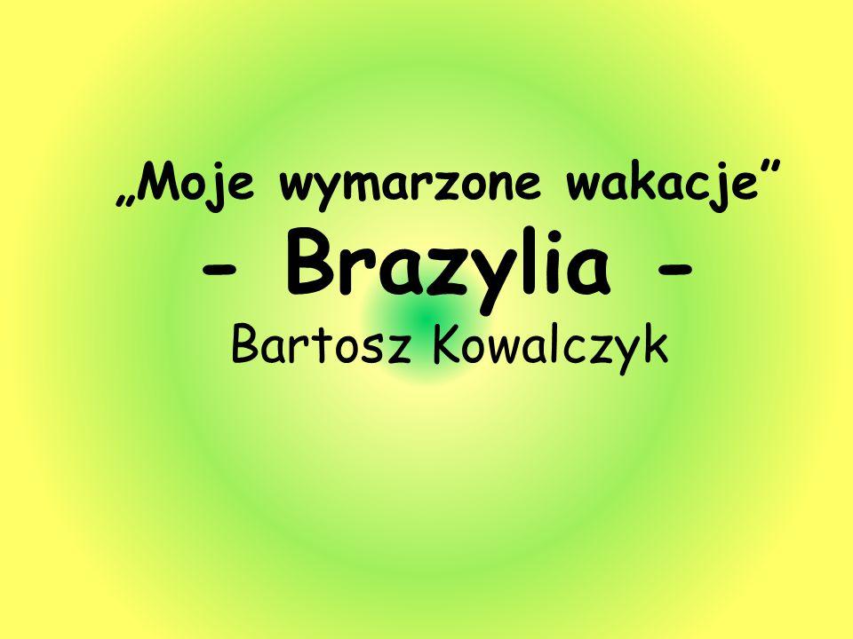 """""""Moje wymarzone wakacje"""" - Brazylia - Bartosz Kowalczyk"""