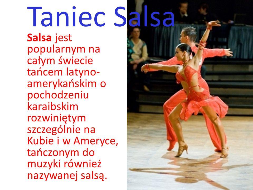 Taniec Salsa Salsa jest popularnym na całym świecie tańcem latyno- amerykańskim o pochodzeniu karaibskim rozwiniętym szczególnie na Kubie i w Ameryce,