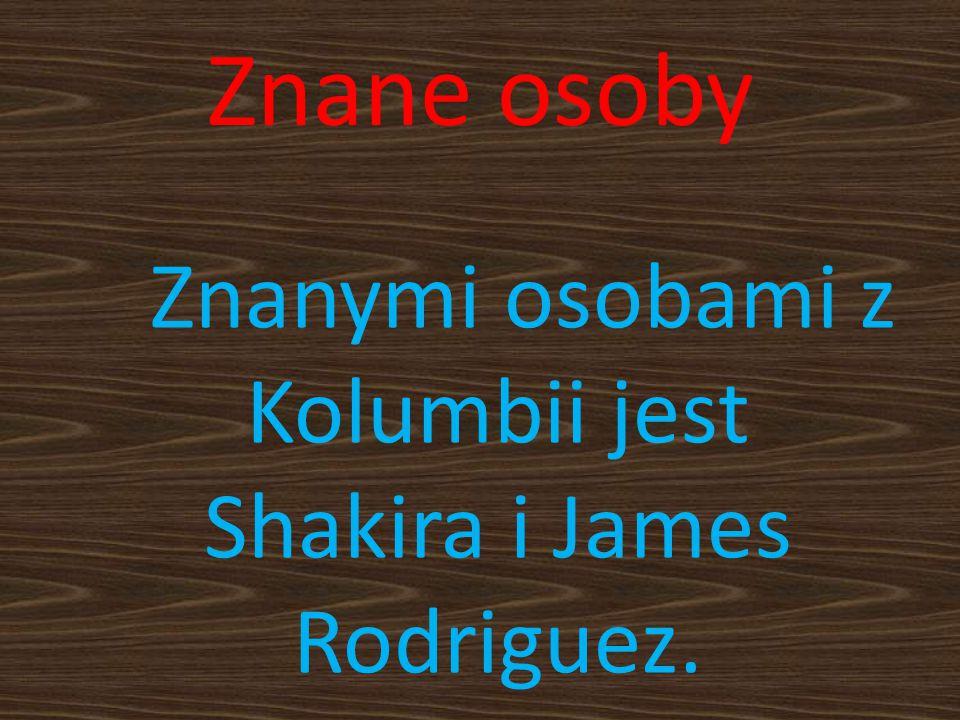 Znane osoby Znanymi osobami z Kolumbii jest Shakira i James Rodriguez.