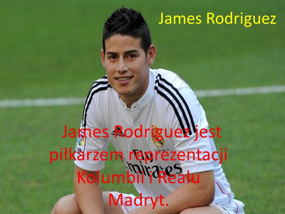 James Rodriguez James Rodriguez jest piłkarzem reprezentacji Kolumbii i Realu Madryt.