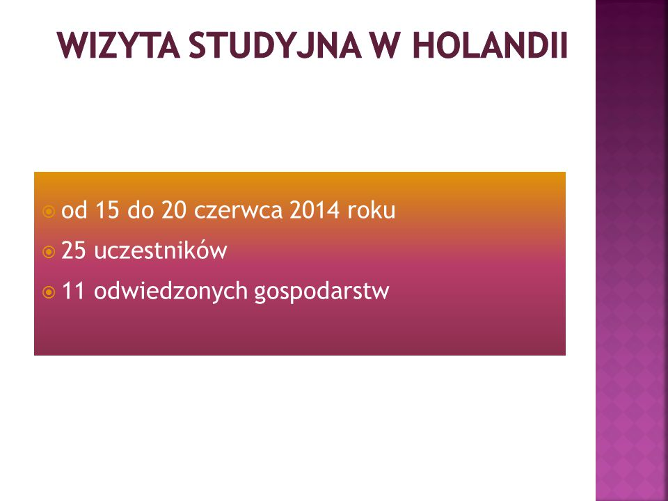  od 15 do 20 czerwca 2014 roku  25 uczestników  11 odwiedzonych gospodarstw