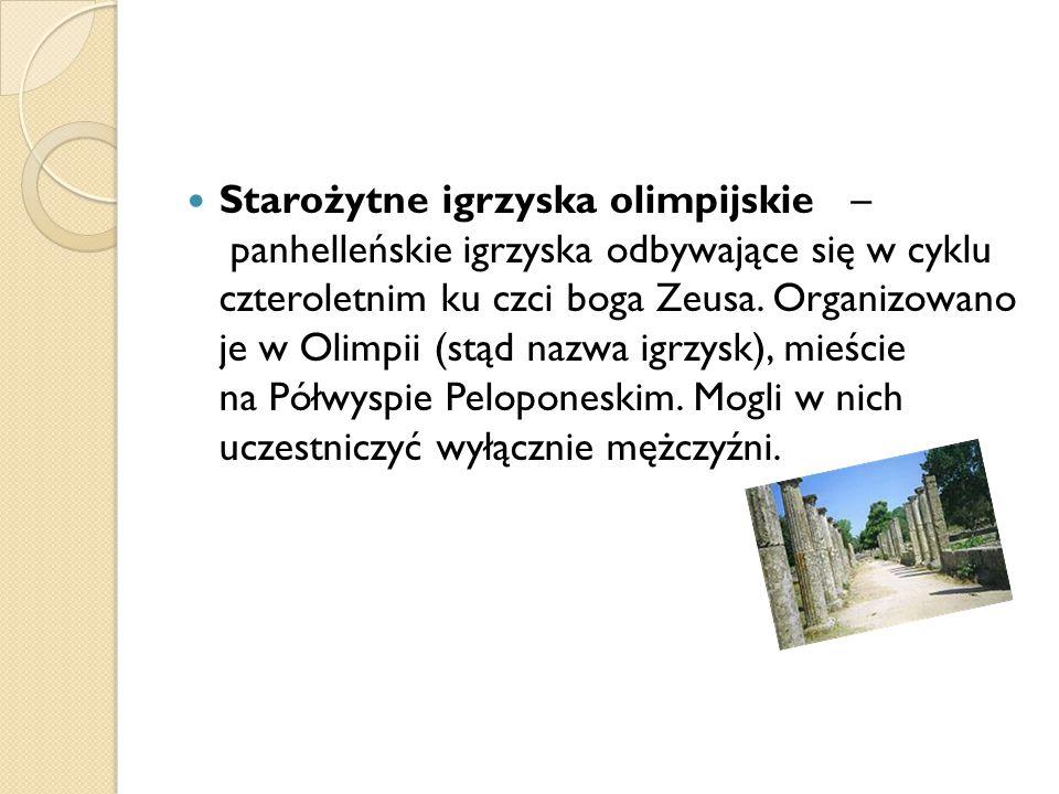 Starożytne igrzyska olimpijskie – panhelleńskie igrzyska odbywające się w cyklu czteroletnim ku czci boga Zeusa. Organizowano je w Olimpii (stąd nazwa