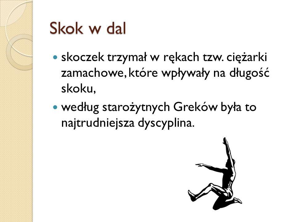 Skok w dal skoczek trzymał w rękach tzw. ciężarki zamachowe, które wpływały na długość skoku, według starożytnych Greków była to najtrudniejsza dyscyp