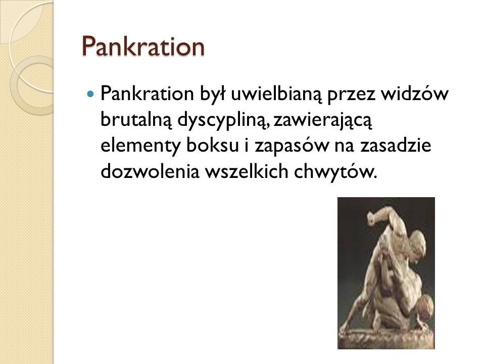 Pankration Pankration był uwielbianą przez widzów brutalną dyscypliną, zawierającą elementy boksu i zapasów na zasadzie dozwolenia wszelkich chwytów.