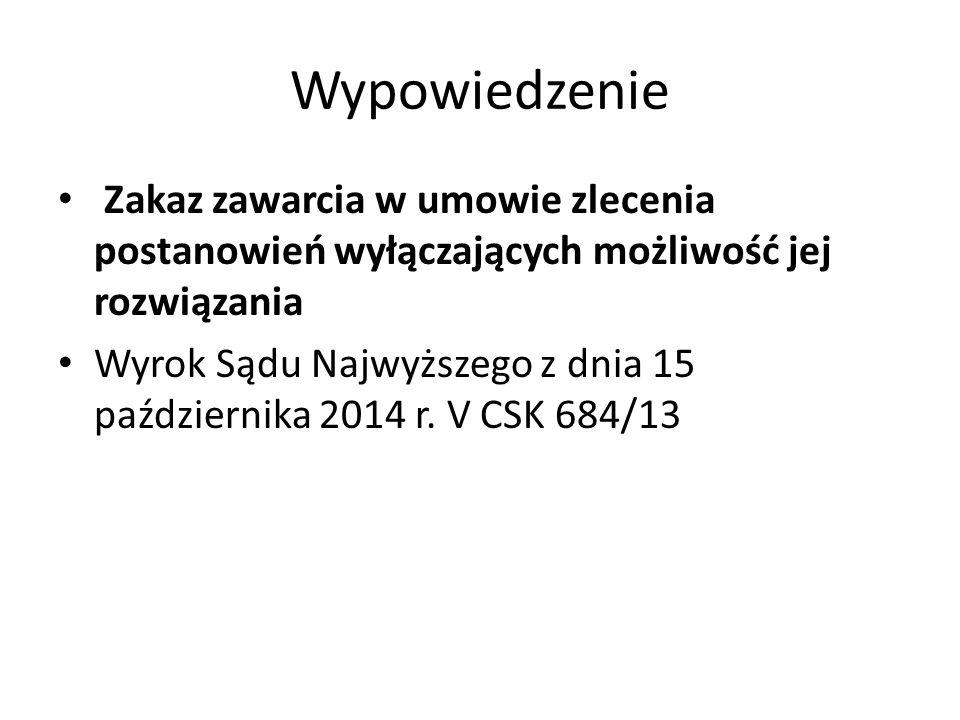 Wypowiedzenie Zakaz zawarcia w umowie zlecenia postanowień wyłączających możliwość jej rozwiązania Wyrok Sądu Najwyższego z dnia 15 października 2014