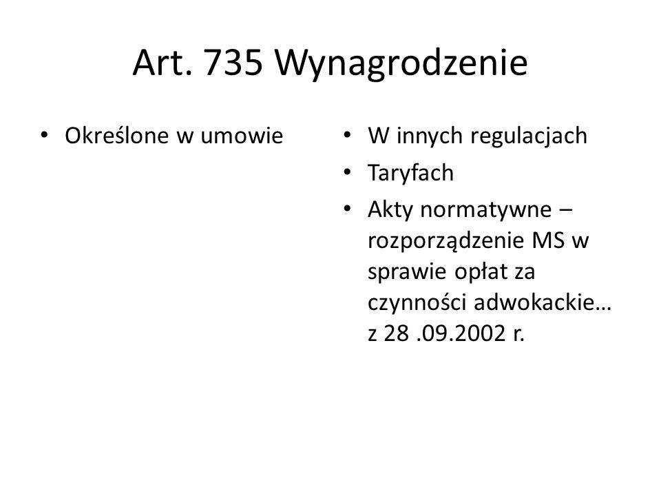 Art. 735 Wynagrodzenie Określone w umowie W innych regulacjach Taryfach Akty normatywne – rozporządzenie MS w sprawie opłat za czynności adwokackie… z
