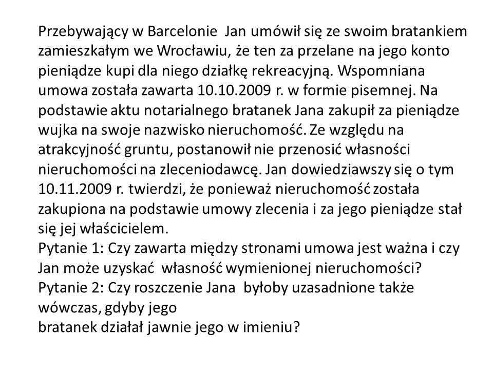 Przebywający w Barcelonie Jan umówił się ze swoim bratankiem zamieszkałym we Wrocławiu, że ten za przelane na jego konto pieniądze kupi dla niego dzia