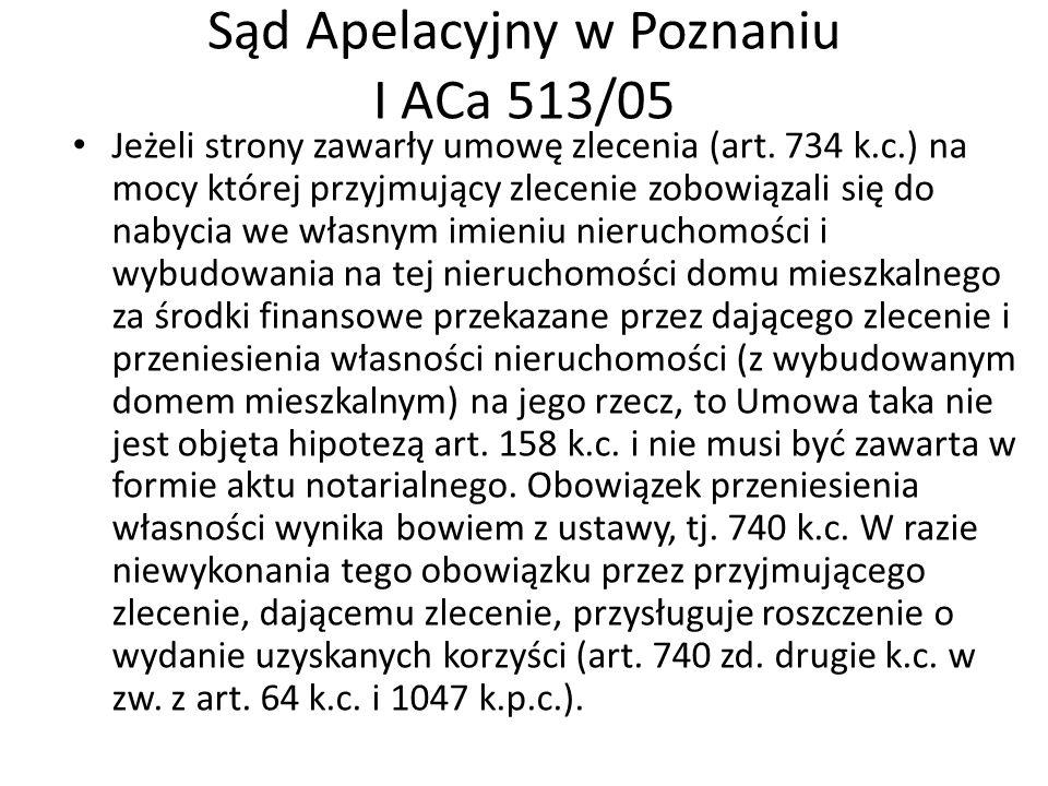 Sąd Apelacyjny w Poznaniu I ACa 513/05 Jeżeli strony zawarły umowę zlecenia (art. 734 k.c.) na mocy której przyjmujący zlecenie zobowiązali się do nab
