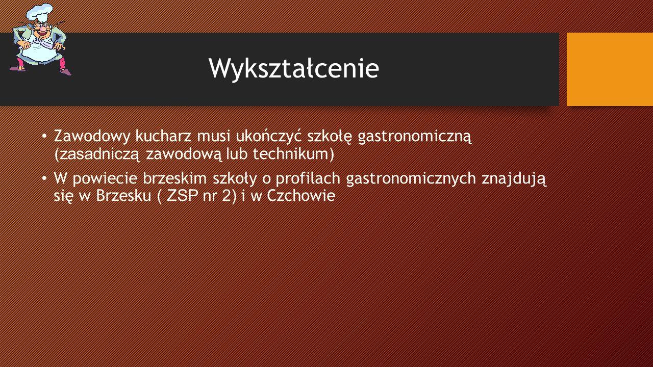 Wykształcenie Zawodowy kucharz musi ukończyć szkoł ę gastronomiczną ( zasadniczą zawodową lub technikum) W powiecie b rzeskim szkoły o profilach gastronomicznych znajduj ą się w Brzesku ( ZSP nr 2) i w Czchowie