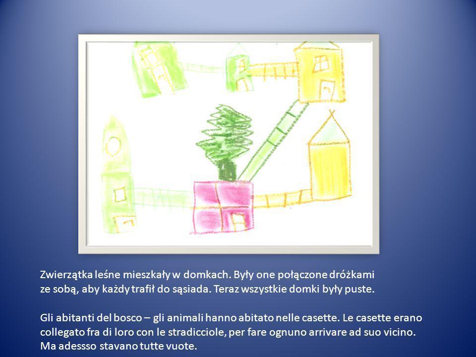 Zwierzątka leśne mieszkały w domkach. Były one połączone dróżkami ze sobą, aby każdy trafił do sąsiada. Teraz wszystkie domki były puste. Gli abitanti