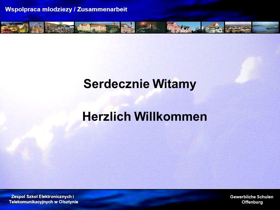 Zespol Szkol Elektronicznych i Telekomunikacyjnych w Olsztynie Gewerbliche Schulen Offenburg Wspolpraca mlodziezy / Zusammenarbeit Herzlich Willkommen