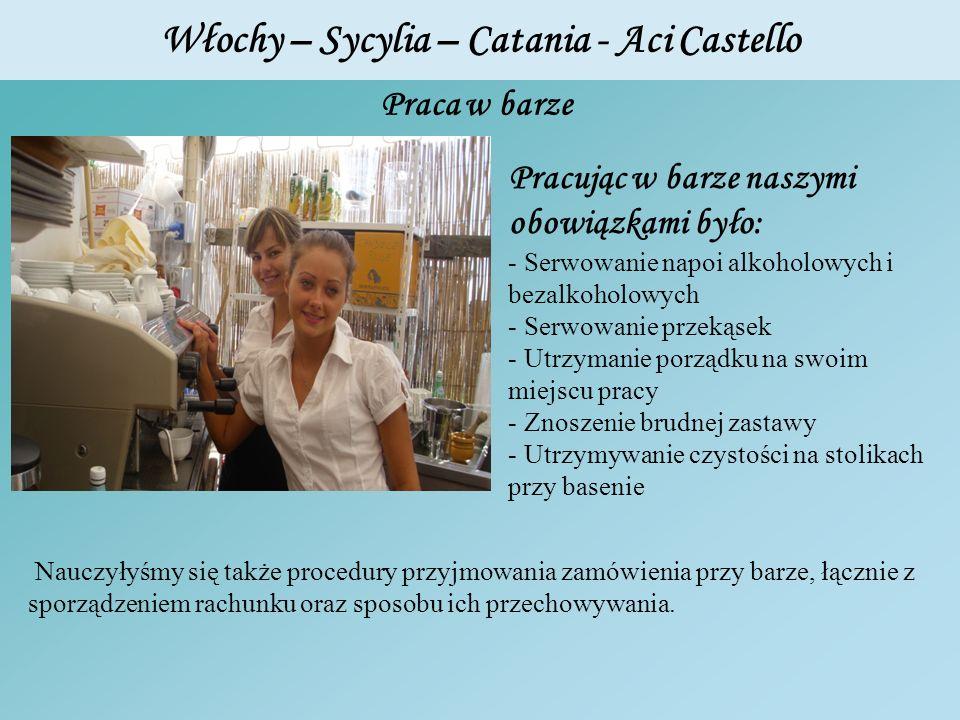 Włochy – Sycylia – Catania - Aci Castello Praca w barze Pracując w barze naszymi obowiązkami było: - Serwowanie napoi alkoholowych i bezalkoholowych -