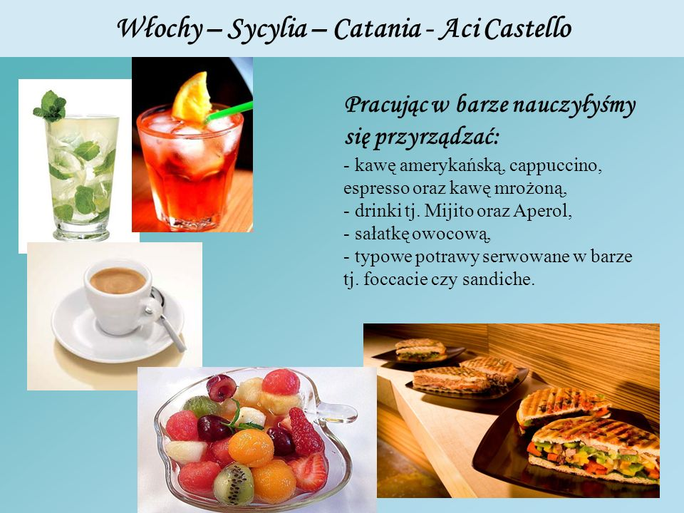 Włochy – Sycylia – Catania - Aci Castello Pracując w barze nauczyłyśmy się przyrządzać: - kawę amerykańską, cappuccino, espresso oraz kawę mrożoną, -