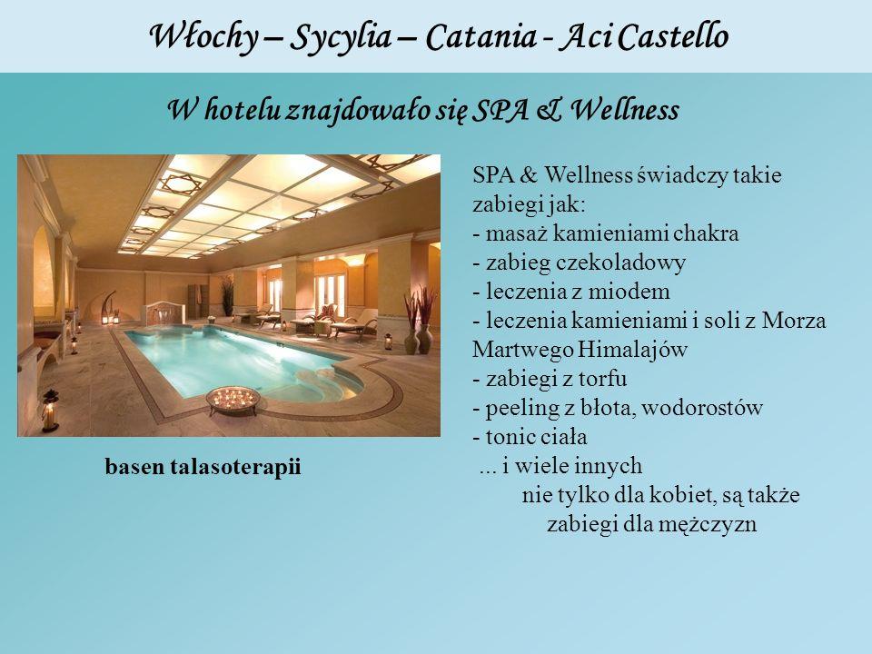 Włochy – Sycylia – Catania - Aci Castello W hotelu znajdowało się SPA & Wellness basen talasoterapii SPA & Wellness świadczy takie zabiegi jak: - masa