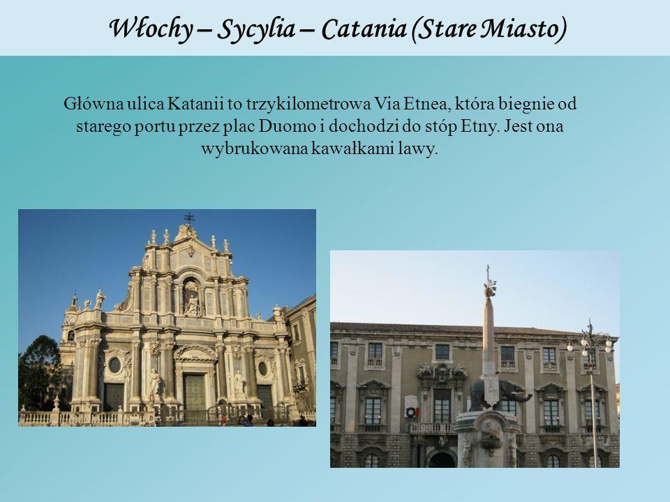 Włochy – Sycylia – Catania (Stare Miasto) Główna ulica Katanii to trzykilometrowa Via Etnea, która biegnie od starego portu przez plac Duomo i dochodz