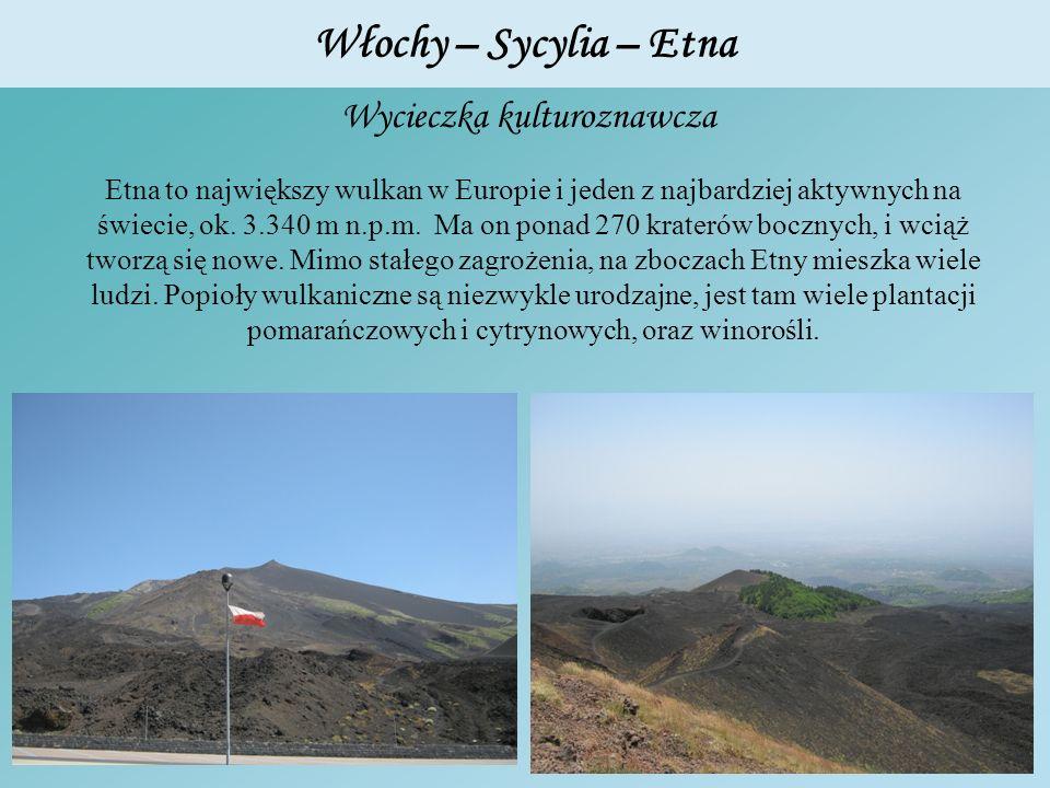 Włochy – Sycylia – Etna Etna to największy wulkan w Europie i jeden z najbardziej aktywnych na świecie, ok. 3.340 m n.p.m. Ma on ponad 270 kraterów bo