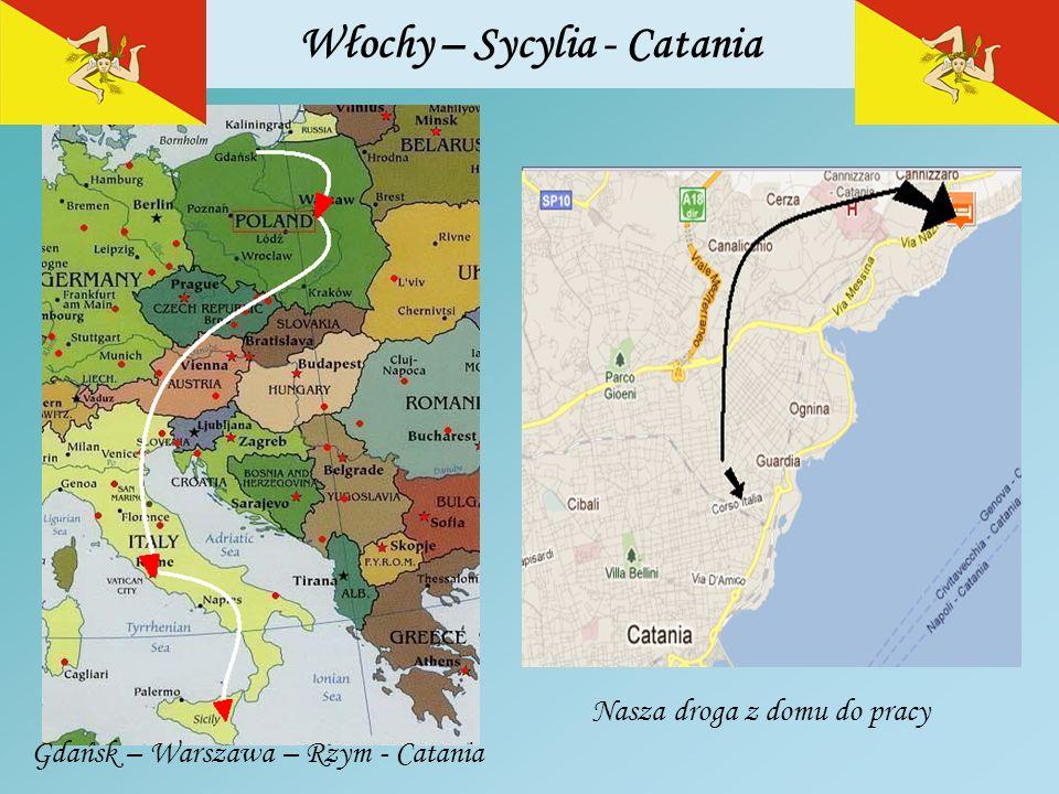 Włochy – Sycylia - Catania Nasza droga z domu do pracy Gdańsk – Warszawa – Rzym - Catania