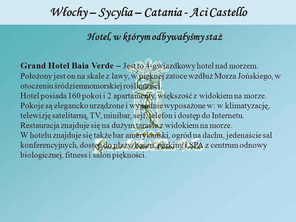 Włochy – Sycylia – Catania - Aci Castello Hotel, w którym odbywałyśmy staż Grand Hotel Baia Verde – Jest to 4-gwiazdkowy hotel nad morzem. Położony je