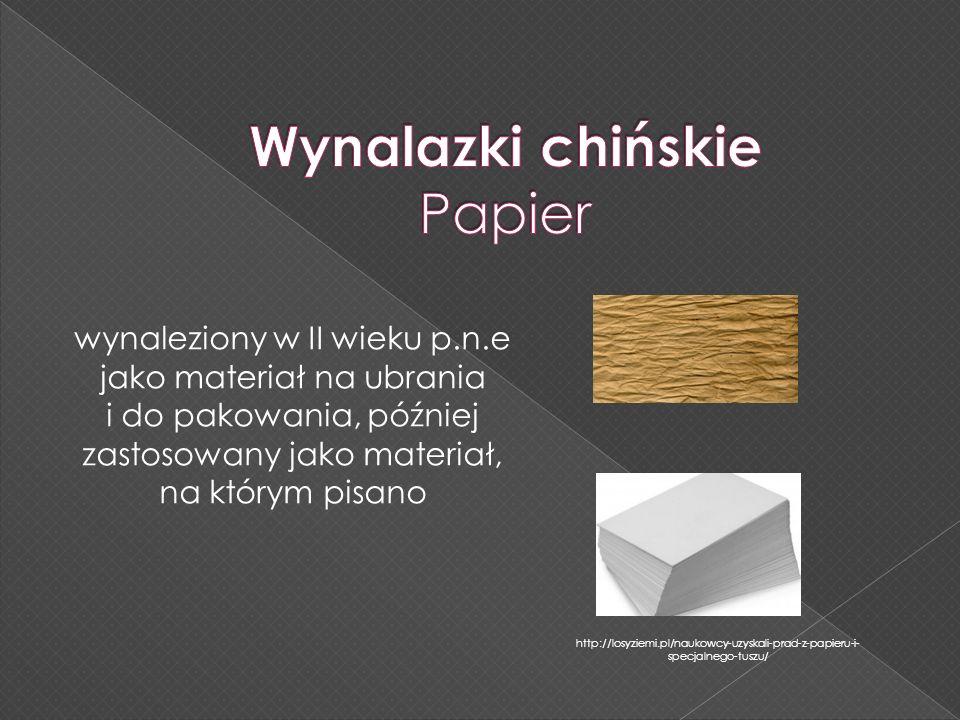 http://losyziemi.pl/naukowcy-uzyskali-prad-z-papieru-i- specjalnego-tuszu/ wynaleziony w II wieku p.n.e jako materiał na ubrania i do pakowania, późni