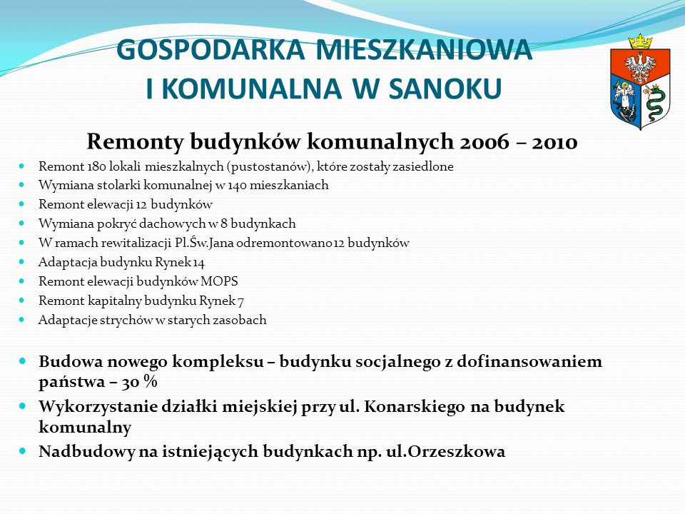 GOSPODARKA MIESZKANIOWA I KOMUNALNA W SANOKU Remonty budynków komunalnych 2006 – 2010 Remont 180 lokali mieszkalnych (pustostanów), które zostały zasi