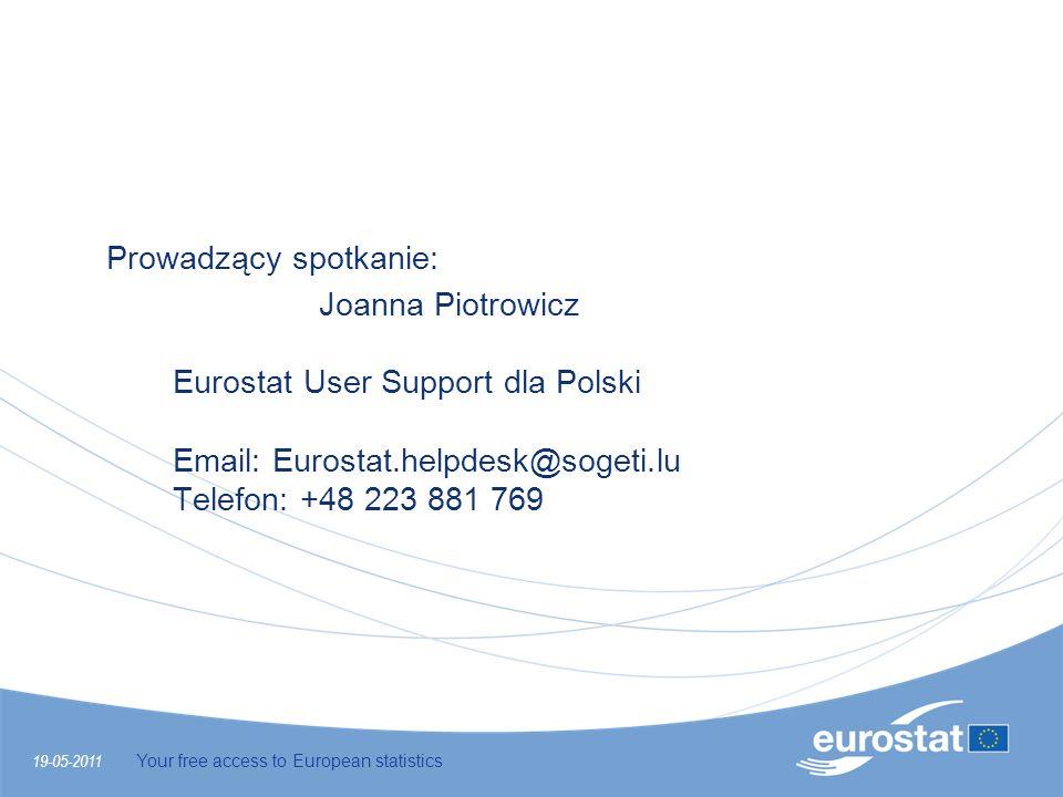 19-05-2011 Your free access to European statistics Nowe zapytanie Lista Twoich zapytań Eurostat dostarcza odpowiedzi w przeciągu jednego dnia dla zapytań standardowych, a w przeciągu 5 dni użytkownik otrzymuje odpowiedź na pytanie, które wymaga pomocy wydziału produkcyjnego Eurostatu Zdefiniuj swoje zapytanie