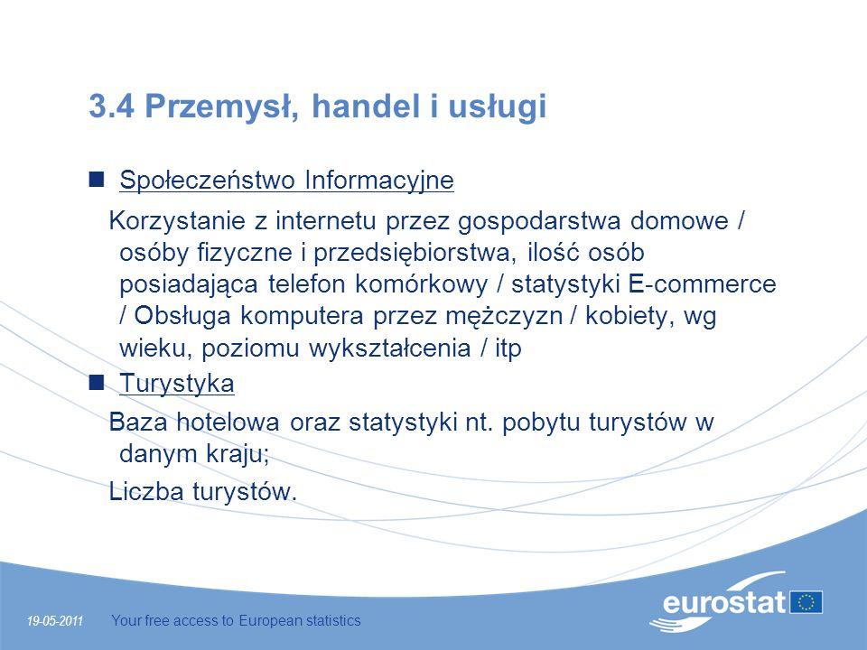 19-05-2011 Your free access to European statistics 3.4 Przemysł, handel i usługi Społeczeństwo Informacyjne Korzystanie z internetu przez gospodarstwa